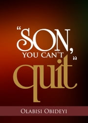 """Son, You Can't Quit"" ebook by Olabisi Obideyi"