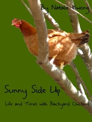 Sunny Side Up: Life and Times of Backyard Chickens ebook by Natalie Kwong