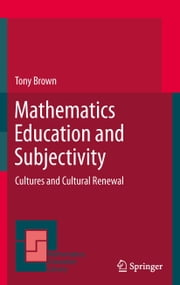 Mathematics Education and Subjectivity - Cultures and Cultural Renewal ebook by Tony Brown