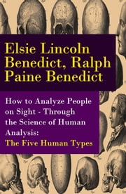 How to Analyze People on Sight - Through the Science of Human Analysis: The Five Human Types ebook by Elsie Lincoln Benedict,Ralph Paine Benedict