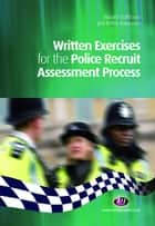 Written Exercises for the Police Recruit Assessment Process ebook by Richard Malthouse, Jodi Roffey-Barentsen