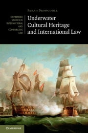 Underwater Cultural Heritage and International Law ebook by Dromgoole, Sarah