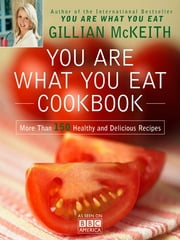 You Are What You Eat Cookbook - More Than 150 Healthy and Delicious Recipes ebook by Gillian McKeith