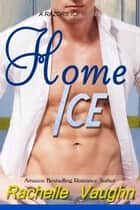 Home Ice - Hockey Romance ebook by Rachelle Vaughn