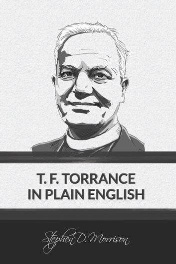 T. F. Torrance in Plain English ebook by Stephen D Morrison
