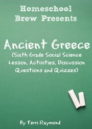 Ancient Greece - Sixth Grade Social Science Lesson, Activities, Discussion Questions and Quizzes ebook by Terri Raymond