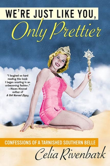 We're Just Like You, Only Prettier - Confessions of a Tarnished Southern Belle eBook by Celia Rivenbark