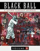 Black Ball: A Negro Leagues Journal, Vol. 8 ebook by Leslie A. Heaphy