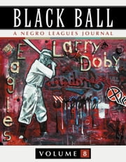 Black Ball: A Negro Leagues Journal, Vol. 8 ebook by