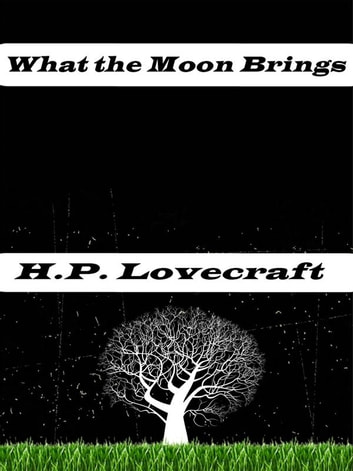 What the Moon Brings eBook by H.P. Lovecraft