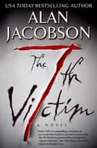 The 7th Victim - A Novel eBook by Alan Jacobson