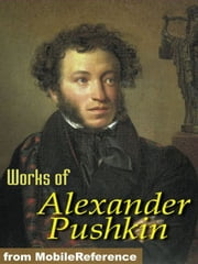 Works Of Alexander Pushkin: Eugene Oneguine, Boris Godunov, The Daughter Of The Commandant & More. (Mobi Collected Works) ebook by Alexander Pushkin
