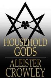 Household Gods ebook by Aleister Crowley