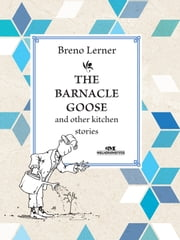 The Barnacle Goose - And other kitchen stories ebook by Breno Lerner,Domingos Takeshita