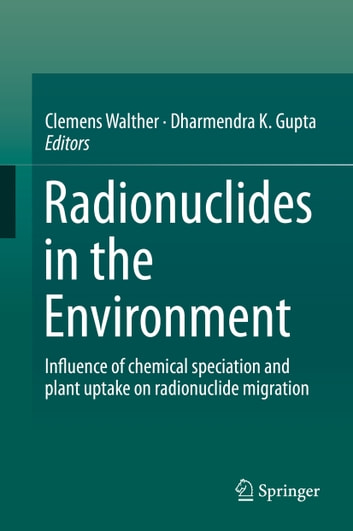 Radionuclides in the Environment - Influence of chemical speciation and plant uptake on radionuclide migration ebook by