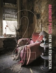 Abandoned places ebook by Henk van Rensbergen