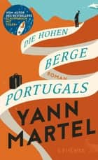 Die Hohen Berge Portugals - Roman ebook by Yann Martel, Manfred Allié