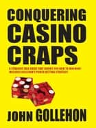 Conquering Casino Craps ebook by John Gollehon