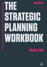 The Strategic Planning Workbook ebook by Neville Lake