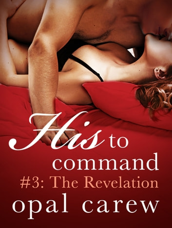 His to Command #3: The Revelation ebook by Opal Carew
