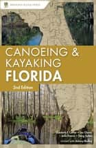 Canoeing and Kayaking Florida ebook by Johnny Molloy,Elizabeth F. Carter,John Pearce,Lou Glaros,Doug Sphar