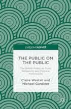 The Public on the Public - The British Public as Trust, Reflexivity and Political Foreclosure ebook by C. Westall, M. Gardiner