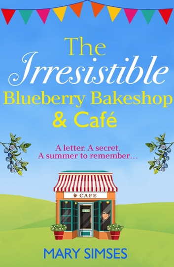 The Irresistible Blueberry Bakeshop and Café: A heartwarming, romantic summer read ebook by Mary Simses