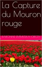 La Capture du Mouron rouge ebook by Baronne Emmuska Orczy