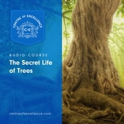 The Secret Life of Trees audiobook by Centre of Excellence