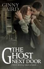 The Ghost Next Door (A Love Story) (Romantic Ghost Stories, Book 1) 電子書籍 by Ginny Baird