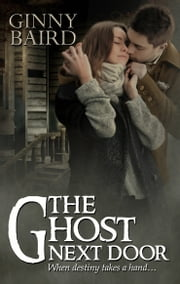 The Ghost Next Door (A Love Story) (Romantic Ghost Stories, Book 1) ebook by Ginny Baird