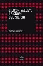 Silicon Valley. I signori del silicio ebook by Evgeny Morozov