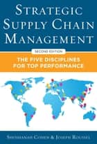 Strategic Supply Chain Management: The Five Core Disciplines for Top Performance, Second Editon ebook by Shoshanah Cohen,Joseph Roussel