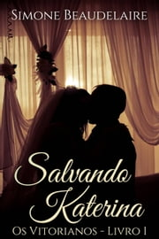 Salvando Katerina (Os Vitorianos - Livro 1) ebook by Simone Beaudelaire