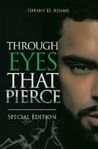 Through Eyes That Pierce - Special Edition ebook by