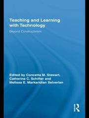 Teaching and Learning with Technology - Beyond Constructivism ebook by Concetta M. Stewart,Catherine C. Schifter,Melissa E. Markaridian Selverian