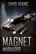 Magnet: Marauder - Lacuna ebook by David Adams