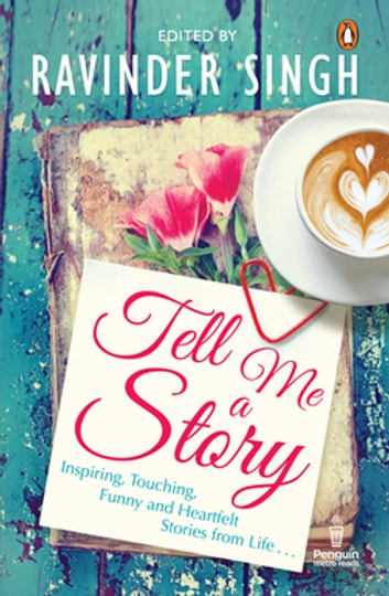 Tell Me a Story - Inspiring, Touching, Funny and Heartfelt Stories from Life . . . ebook by