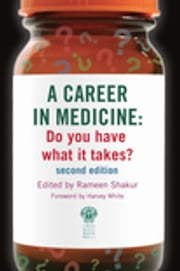 A Career in Medicine: Do you have what it takes? second edition ebook by Rameen Shakur