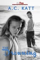 The Drowning ebook by AC Katt