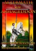 Aftermath of Armageddon (Volume 2 of the FirstWorld Saga) ebook by Christopher Jackson-Ash