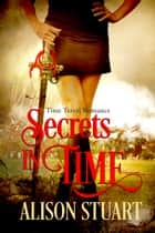 Secrets In Time - Time Travel Romance ebook by Alison Stuart