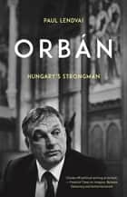 Orbán - Hungary's Strongman ebook by Paul Lendvai