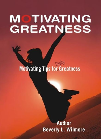 Motivating Greatness ebook by Beverly L. Wilmore