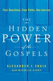 The Hidden Power of the Gospels - Four Questions, Four Paths, One Journey ebook by Michelle Gaugy,Alexander Shaia, PhD