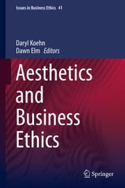Aesthetics and Business Ethics ebook by Daryl Koehn,Dawn Elm