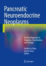 Pancreatic Neuroendocrine Neoplasms - Practical Approach to Diagnosis, Classification, and Therapy ebook by Stefano La Rosa,Fausto Sessa