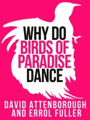 David Attenborough's Why Do Birds of Paradise Dance (Collins Shorts, Book 7) ebook by Sir David Attenborough,Fuller