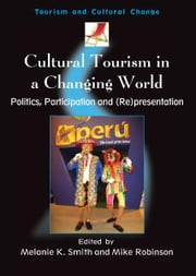 Cultural Tourism in a Changing World ebook by Melanie K. SMITH and Mike ROBINSON