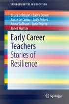 Early Career Teachers - Stories of Resilience ebook by Bruce Johnson, Barry Down, Rosie Le Cornu,...